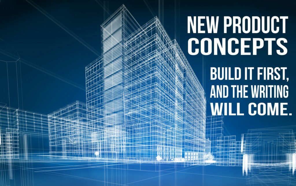 "Image of a building blueprint with text that says, ""New product concepts: build it first and the writing will come"""