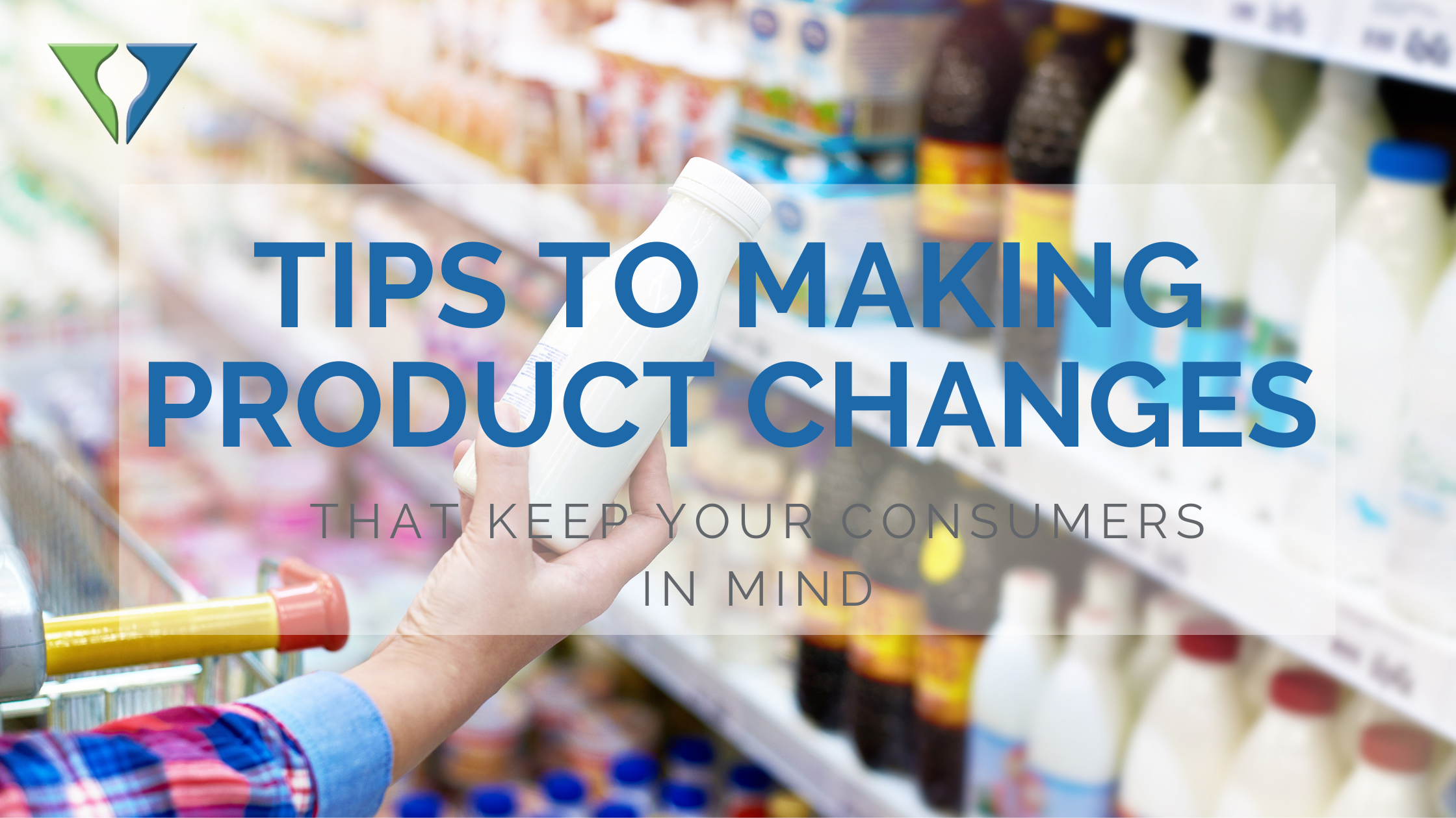 """Image of a consumer putting products in a cart at retail with words overtop the image that say, """"Tips to making product changes that keep your consumers in mind"""""""