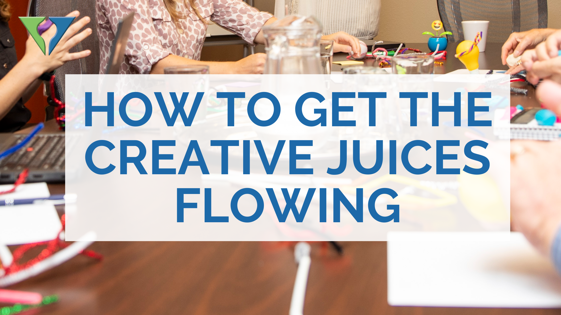 "Photo of people around a table using play doh, pipe cleaners and other children's toys and with words over top the image that say, ""How to get the creative juices flowing"""