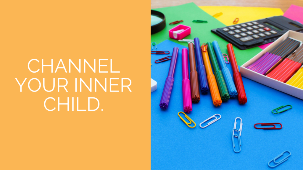 """Photo of markers, clay, paper clips and colored paper with text over top that says, """"Channel your inner child"""""""